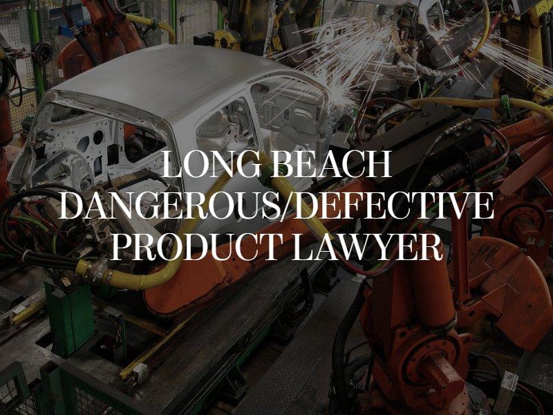 Long Beach Dangerous Product Lawyer