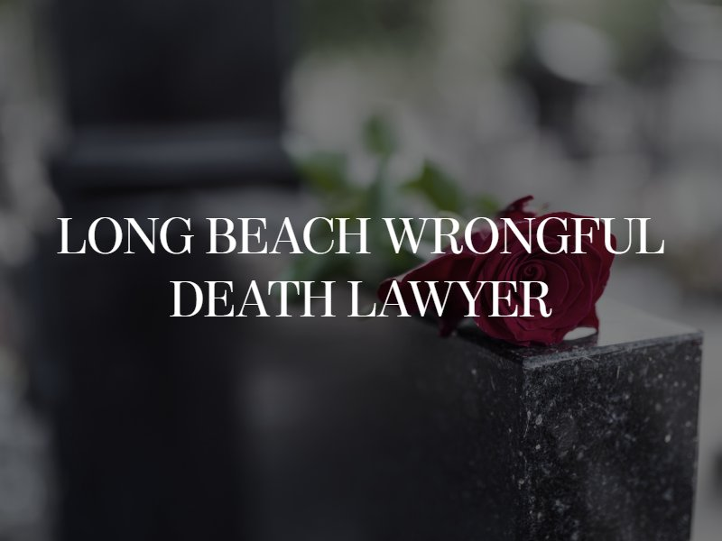 Long Beach wrongful death lawyer